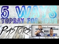 5MLB | Worship4Wed: 5 Ways To Pray For Your Pastor