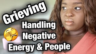 GRIEVING | DEALING WITH NEGATIVE PEOPLE + ENERGY | I CAN'T DEAL WITH THIS ANYMORE