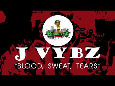 BLOOD SWEAT TEARS - J-VYBZ