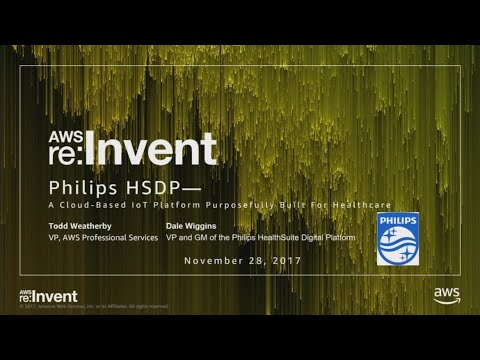 AWS re:Invent 2017: Philips HSDP - A Cloud-Based IoT Platform Purposefully Built for (IOT206)