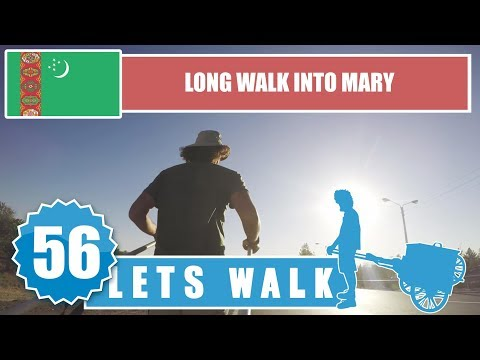 Let's Walk 56: Turkmenistan - Long Walk Into Mary