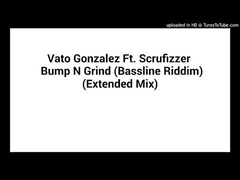 Vato Gonzalez Ft. Scrufizzer - Bump & Grind (Bassline Riddim) (Extended Mix)