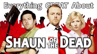 Everything GREAT About Shaun of the Dead!