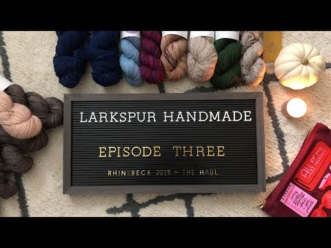 Larkspur Handmade Podcast - Episode 3:  Rhinebeck 2018 - The Haul Mp3