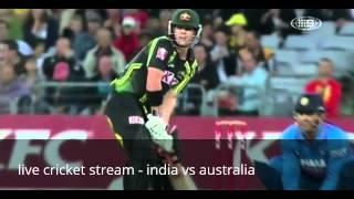 live cricket stream - india vs australia - t20 cricket - live stream - live cricket scores