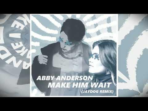 Abby Anderson - Make Him Wait (Jaydog Remix)