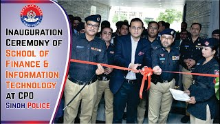 Inauguration Ceremony of School of Finance and Information Technology at CPO Sindh Police