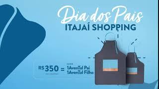 ITAJAÍ SHOPPING - Dia dos Pais