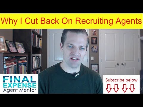 Selling Final Expense - Why I've Cut Back On Recruiting Final Expense Agents [2018]