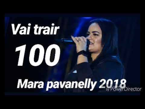 MARA PAVANELLY - VAI TRAIR 100