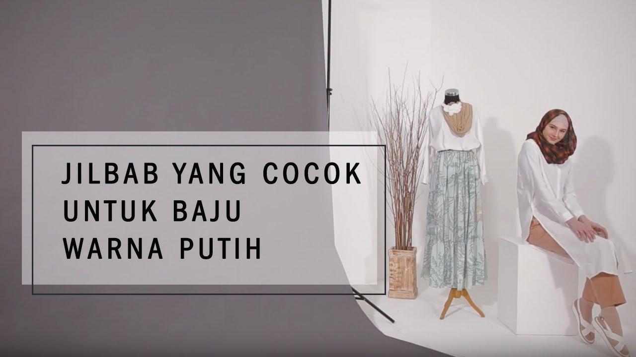 Jilbab Yang Cocok Untuk Baju Warna Putih Youtube