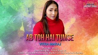 Vitra Maraj - Ab Toh Hai Tumse (2020 Bollywood Cover)