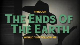 Lord Huron - Ends of the Earth (LYRICS)
