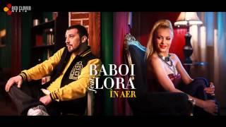 Repeat youtube video Baboi feat. Lora - În aer (cu versuri)