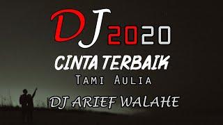 DJ CINTA TERBAIK COVER TAMI AULIA ♫ FULL BASS SANTAI 2020 ♫ (BY DJ ARIEF WALAHE) REQ LOVERS ♫