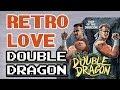 Retro Love - Five great Double Dragon memories