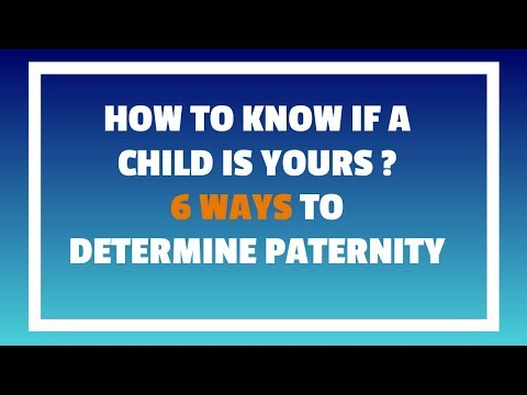 How To Know If A Child Is Yours? 6 Most Common Ways