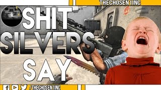 Shit Silvers Say!!! [CS:GO]