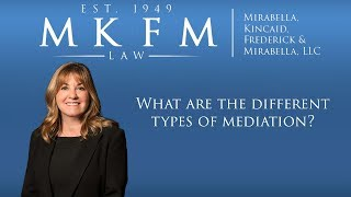 Mirabella, Kincaid, Frederick & Mirabella, LLC Video - What Are the Different Types of Mediation?