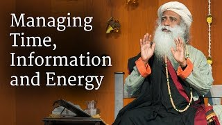 Managing Time, Information and Energy | Sadhguru thumbnail