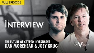 The Future Of Crypto Investment (w/ Dan Morehead And Joey Krug)   Interview   Real Vision™