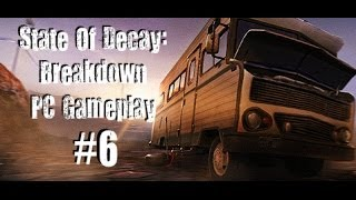State Of Decay Breakdown DLC - PC Gameplay - The Open Road [Part 6]