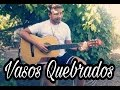 Vasos Quebrados (Broken Vessels - Amazing Grace) Cover - Vers. Pedras Vivas (Hillsong) Acústic
