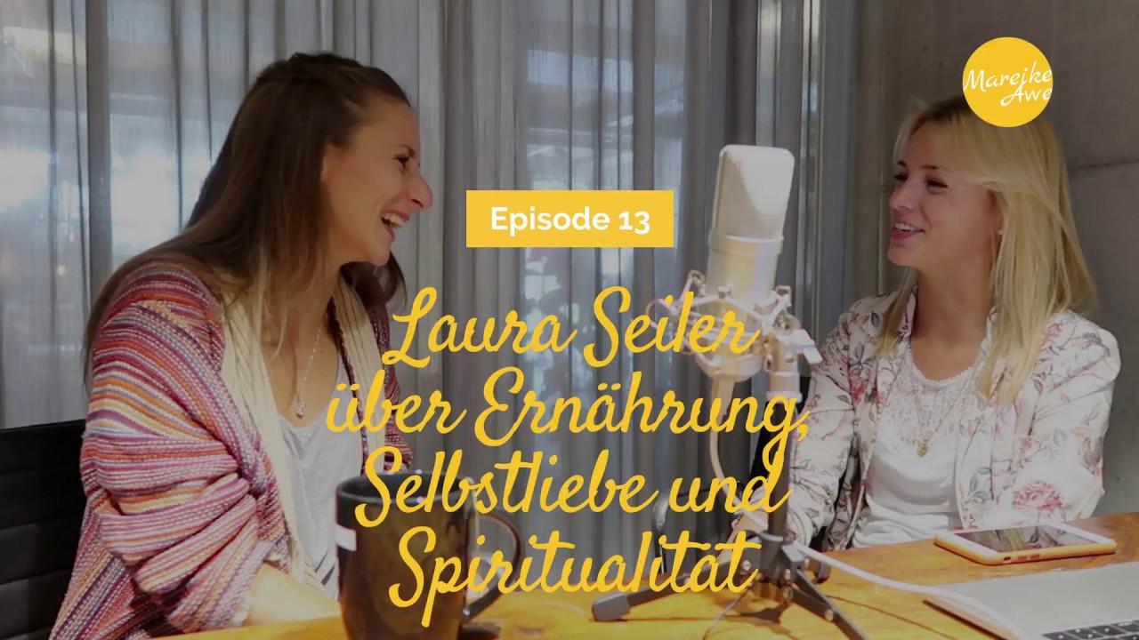 Laura Seiler Uber Ernahrung Selbstliebe Und Spiritualitat Podcast 13 Mareikeawe De Youtube