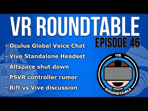 VR Roundtable - Episode 46 (Oculus Home 1.17, Rift vs Vive discussion, Altspace shut down, and more)