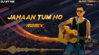 Jahaan Tum Ho(Remix)-|Shrey Singhal | DJ STINE | Music-Tronics- Volume 1
