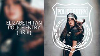 ELIZABETH TAN - POLICE ENTRY (LIRIK)