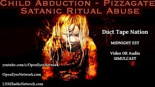 Child Abductions and Trafficking - Satanic Ritual Abuse - #Pizzagate - Duct Tape Nation 12-02-16