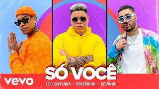 Léo Santana, Rogerinho, Kevinho - Só Você
