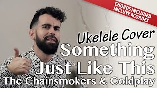 Something Just Like This - The Chainsmokers & Coldplay (Ukulele cover acordes version)