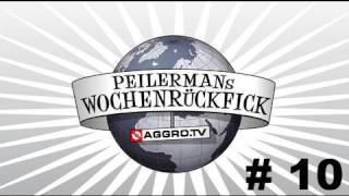 PEILERMAN´S WOCHENRÜCKFICK #10 (OFFICIAL HD VERSION AGGROTV)