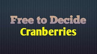 Free to Decide | Cranberries | Lyric Video