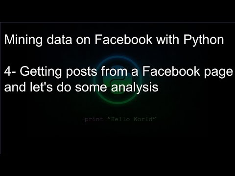 Mining Data On Facebook With Python: 4- Getting Posts From A Facebook Page And Do Some Analysis
