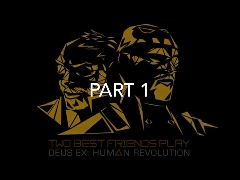 Best Of Best Friends: Deus Ex Human Revolution (Part 1/2)