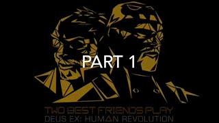 Best Of Best Friends: Deus Ex Human Revolution (Part 1/2)