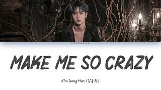 Kim Dong Han (김동한) – Make Me So Crazy (Lyrics Eng/Rom/Han/가사)