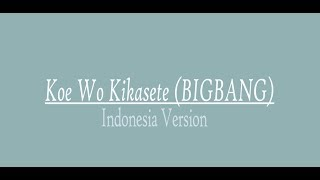 BIGBANG - Let Me Hear Your Voice / KOE WO KIKASETE (Indonesia Cover) with Lyric
