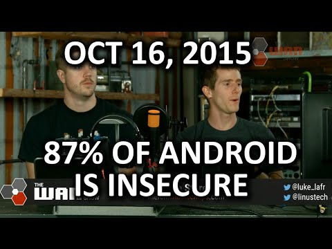 """The WAN Show - 87% of Android Devices are """"Insecure"""" - October 16, 2015"""