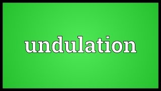 Undulation Meaning