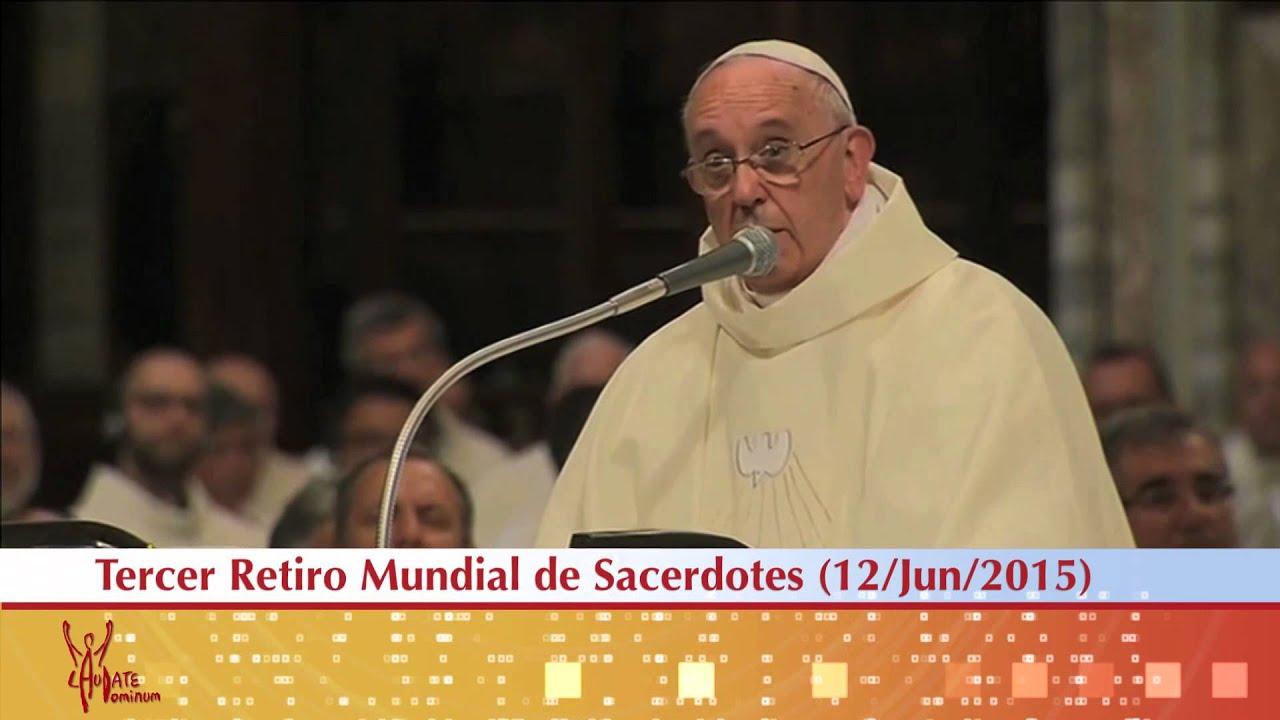 Homilia Del Papa Francisco En El 3er Retiro Mundial De Sacerdotes 12 06 2015 HD