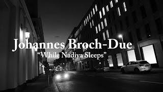 Johannes Broch-Due - While Nadiya Sleeps