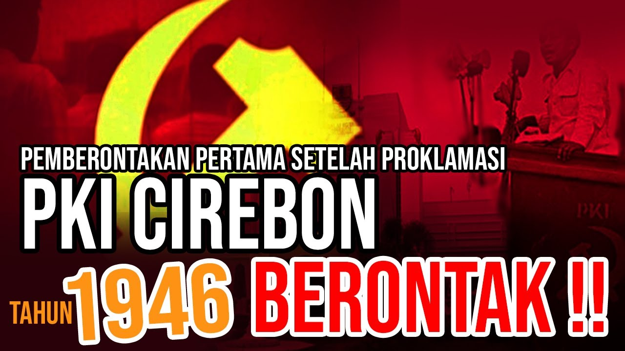 Pemberontakan PKI Cirebon 1946 Pemberontakkan Pertama Setelah Kemerdekaan RI (Sejarah PKI)