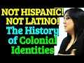 NOT HISPANIC! NOT LATINO! Truth of Identity From Truth of History part 1