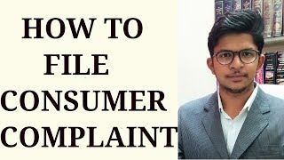 How to file a Consumer Complaint - The Consumer Protection Act, 1986 - Dhananjay Sharma