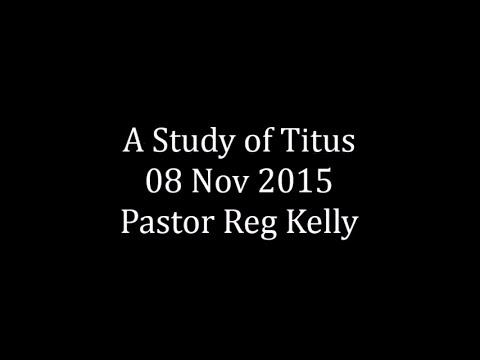 A Study of Titus 08 Nov 2015 Pastor Reg Kelly