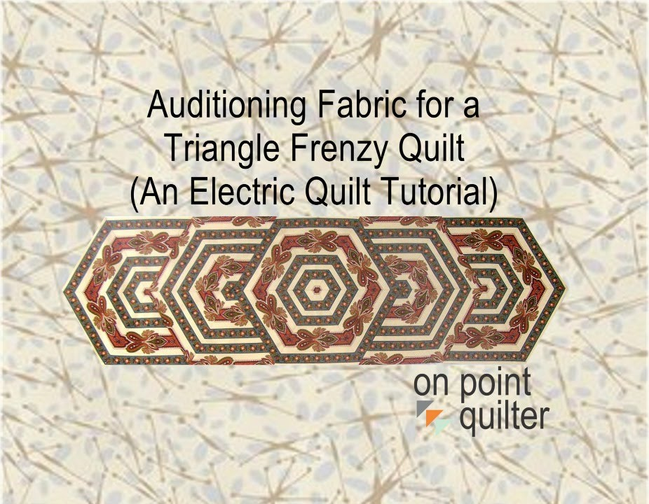 Auditioning Fabric For A Triangle Frenzy Quilt An Electric Quilt